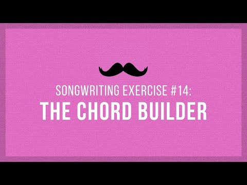 The Chord Builder | Songwriting Exercises 14