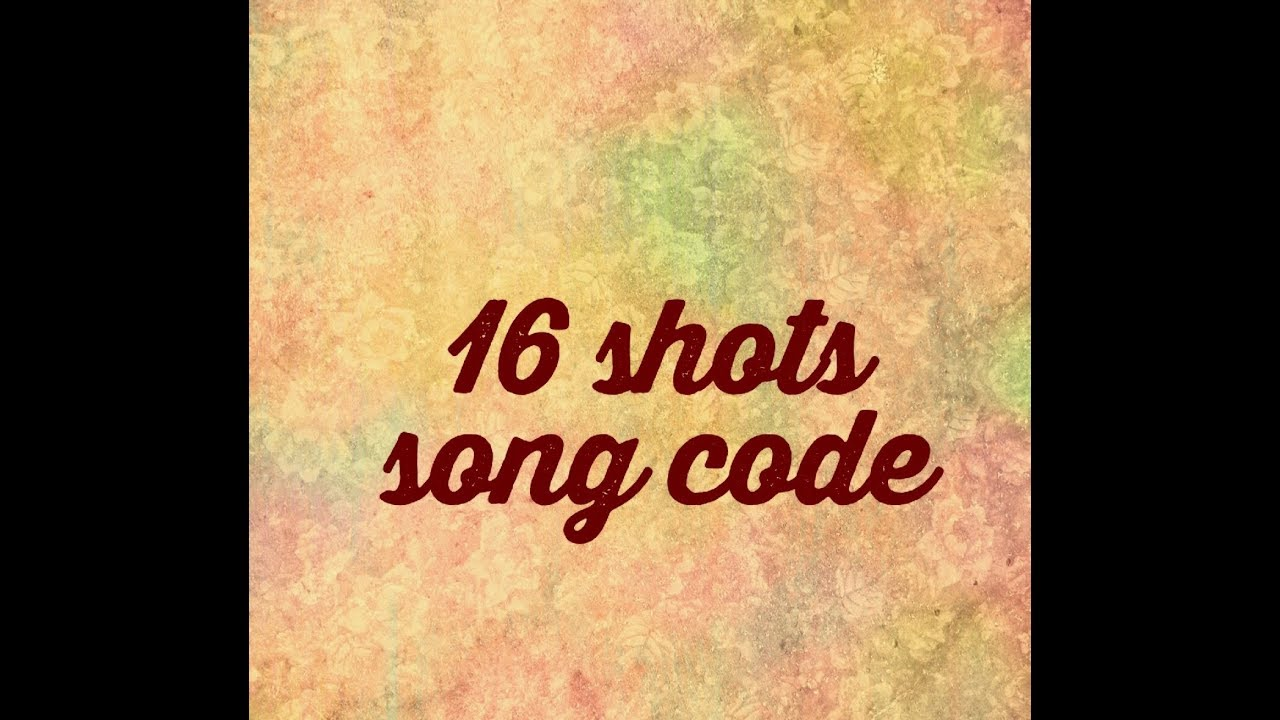 16 Shots Song Code Youtube