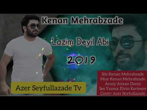 Kenan Mehrabzade Lazim Deyil Abi 2019 (tik Tok Mahnisi)