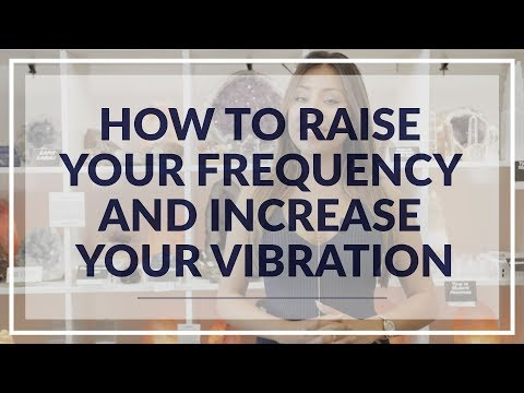 How to Raise Your Frequency and Increase Your Vibration