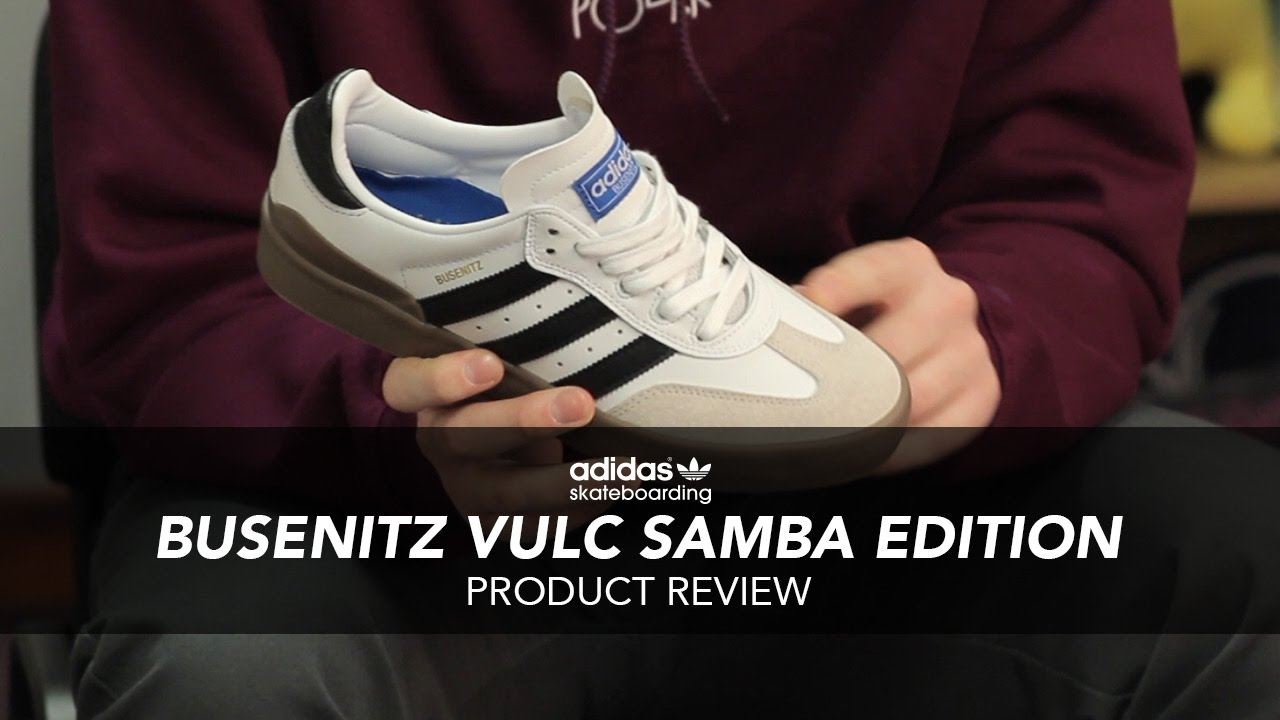 100% authentic 525ef 589c0 Adidas Busenitz Vulc Samba Edition Skate Shoe Review - Rollersnakes.co.uk
