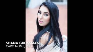Caro nome - Shana Grossman, Soprano