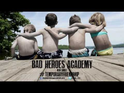 Bad Heroes Academy - Temporary Friendship (NEW SONG 2013)