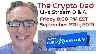 CryptoDad's Live Q. & A. Friday September 27th, 2019 Bitcoin... Why? Why!?!
