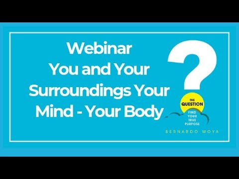 The Question Webinar series - You and Your Surroundings Your Mind - Your Body