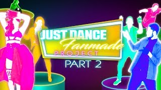 JUST DANCE FANMADE PROJECT | PART 2