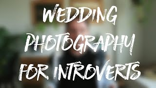 Wedding Photography - For Introverts (Free Wedding Photography Course Day 1 of 30!)