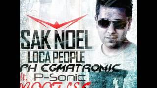 Sak Noel - Loca People (PH Egmatronic ft DJ P-SoniC Bootleg Remix)