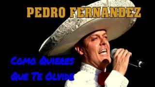 """PEDRO FERNANDEZ """"Como Quieres Que Te Olvide"""""""