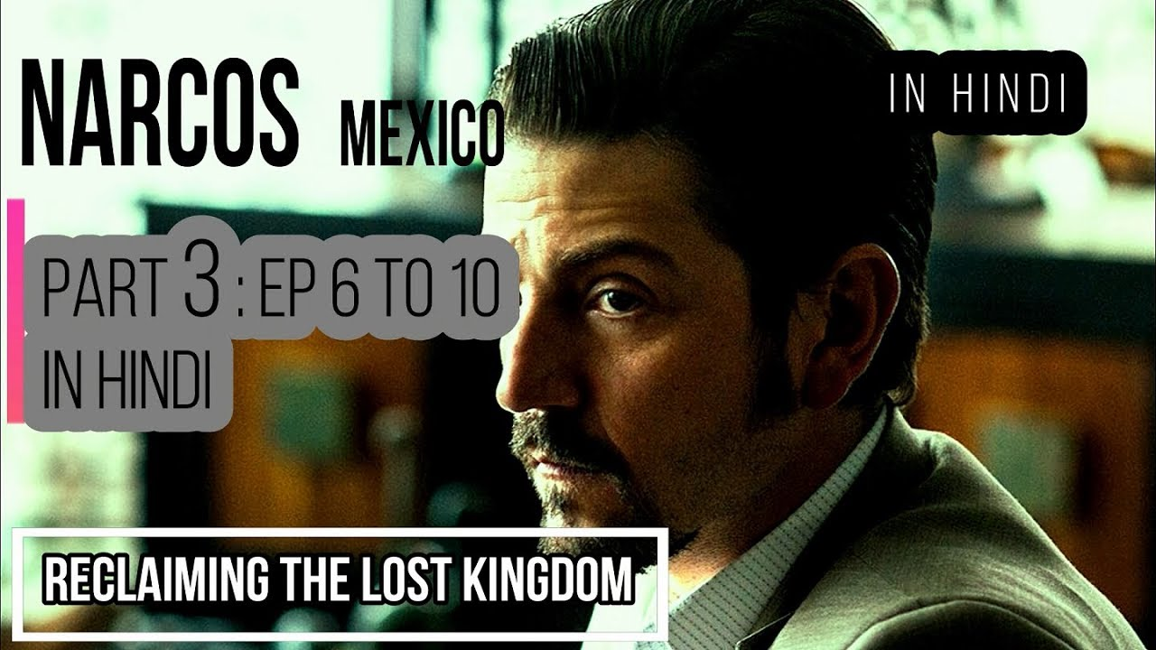 Download Narcos Mexico in hindi part 3 ( ep 6 to 10) | Narcos Mexico summary in hindi