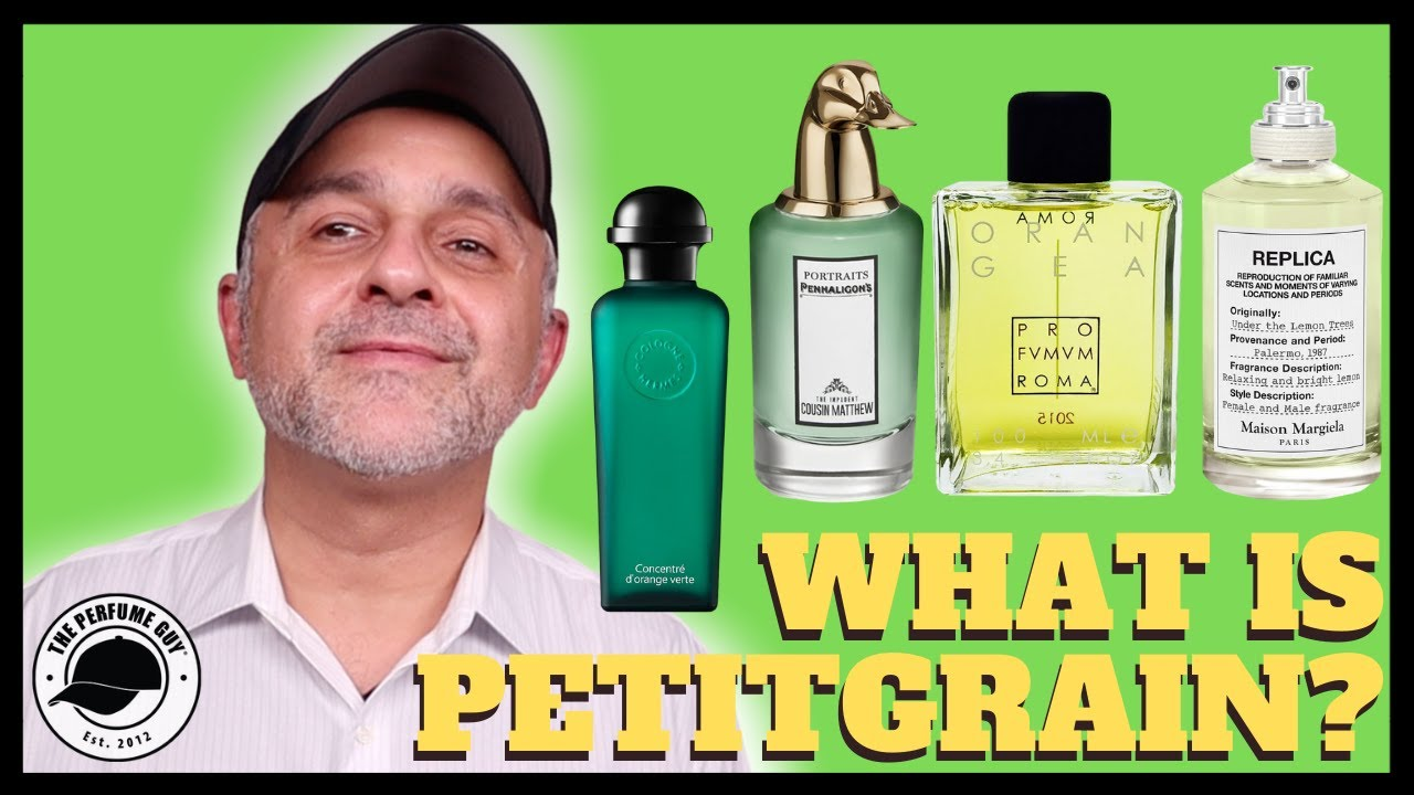 WHAT IS PETITGRAIN? WHAT DOES PETITGRAIN SMELL LIKE? + 10 AWESOME PETITGRAIN FRAGRANCES