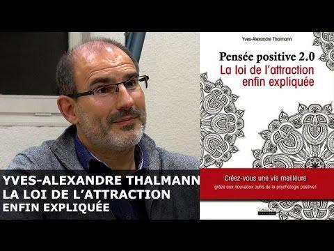 La loi de l'attraction enfin expliquée - Yves-Alexandre THALMANN