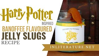 Harry Potter Banoffee Flavoured Jelly Slugs | Food In Literature