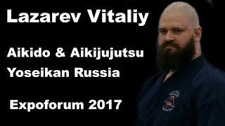 Demonstration 38: Lazarev Vitaliy Aikido & Aikijujutsu Yoseikan Russia Expoforum 2017