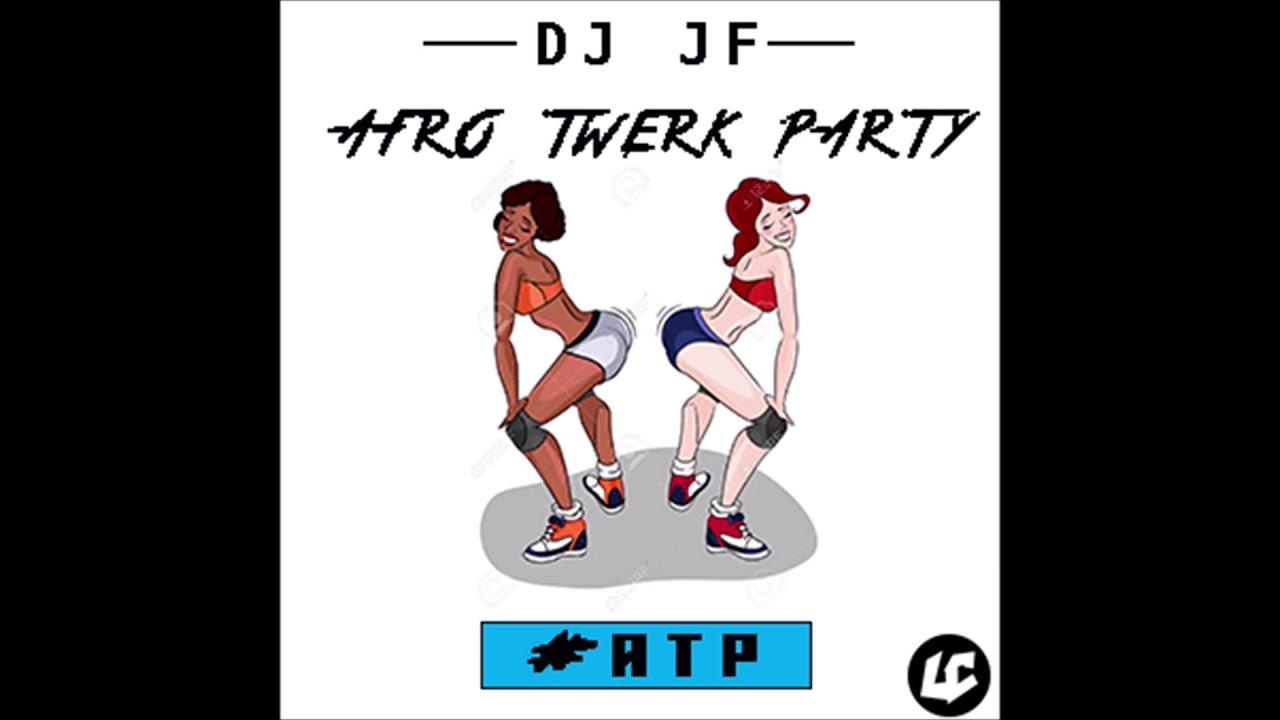 Download DJ JF - AFRO TWERK PARTY (2018)