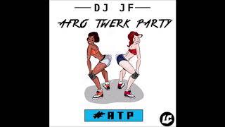 DJ JF - AFRO TWERK PARTY (2018)
