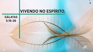 Gálatas 5 : 16 - 26 | Vivendo no Espírito | Presb. Cleber Santos