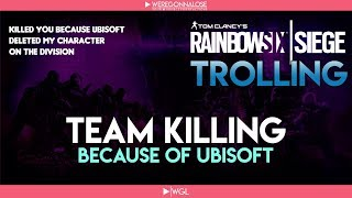 RAINBOW SIX SIEGE Trolling - Team Killing Reactions - My Character Was Deleted on The Division