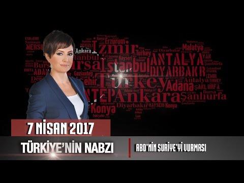 Türkiye'nin Nabzı - 7 Nisan 2017 (ABD'nin Suriye'yi Vurması)