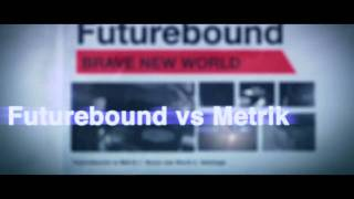 Futurebound Vs Metrik - Brave New World