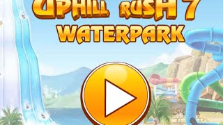 Uphill Rush 7 Waterpark Full Gameplay Walkthrough