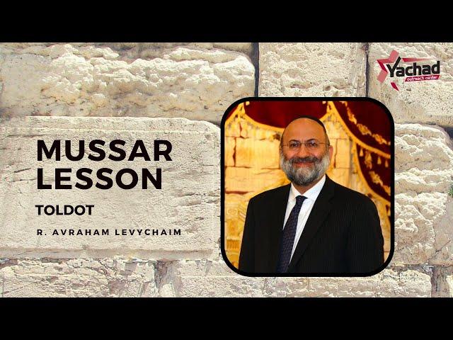 Short Mussar Lesson - Toldot -R. Avraham Levychaim