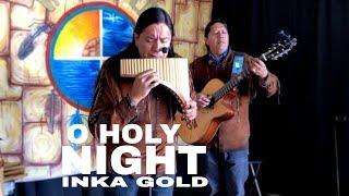 O HOLY NIGHT | INKA GOLD