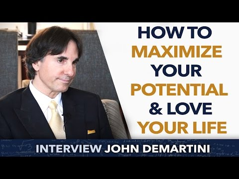 How to Maximize Your Potential & Love Your Life ? - John Demartini
