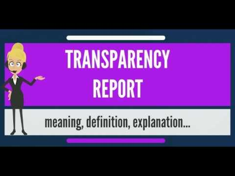 What is TRANSPARENCY REPORT? What does TRANSPARENCY REPORT mean? TRANSPARENCY REPORT meaning