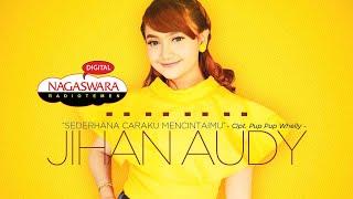 Download lagu Jihan Audy - Sederhana Caraku Mencintaimu (Official Radio Release) NAGASWARA