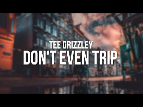 Tee Grizzley - Don't Even Trip (Lyrics) ft. Moneybagg Yo