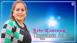 Tinggalhon Au Ito (Official Lirik Video) - Lely Tanjung