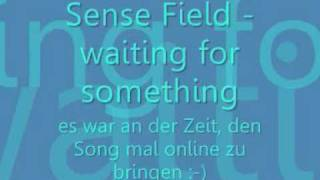 Watch Sense Field Waiting For Something video