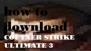 How To Download Counter Strike Ultimate 3