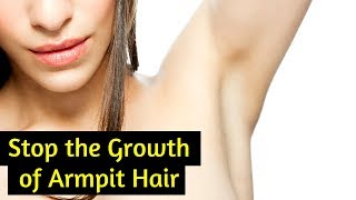 How to Stop the Growth of Armpit Hair Naturally