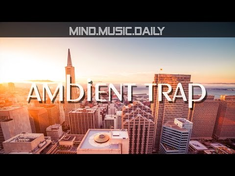 Best Chill Trap Music Mix (1 hour of ambient trap) - mind.music.daily -
