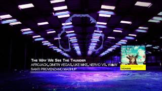 Afrojack, Dimitri Vegas, Like Mike Vs. W&W - The Way We See The Thunder (Santi Provenzano Mashup)