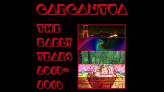 GARGANTUA - EARLY YEARS