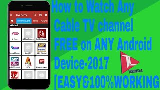 How to Watch Any Cable TV channel FREE on ANY Android Device-2017 [EASY&100%WORKING]