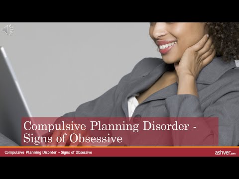 Compulsive Planning Disorder - Signs of Obsessive