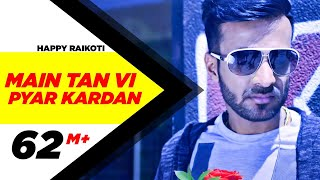 Main Tan Vi Pyar Kardan (Full Video) | Happy Raikoti | Millind…
