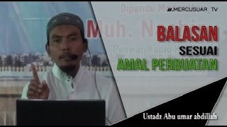 Balasan Sesuai Amal Perbuatan  [Ustadz Abu Umar Abdillah]