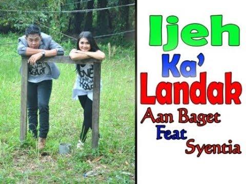 Lagu dayak Ijeh ka' Landak - Aan Baget Ft Syentia ( Official Music Video )