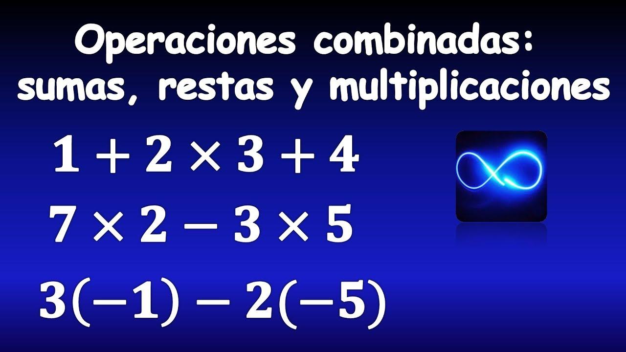 07 Operaciones Combinadas De Sumas Restas Y Multiplicaciones Jerarquía De Operaciones Youtube