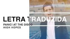 Panic! At The Disco - High Hopes (Letra Traduzida)