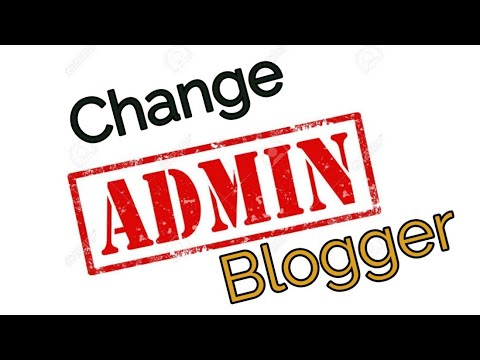 how to change admin in blogger author