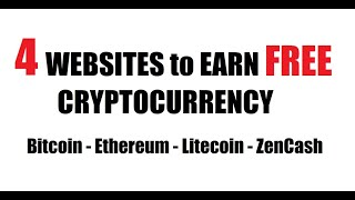 Websites to Earn FREE Cryptocurrency Bitcoin Ethereum Litecoin ZenCash Earn crypto make money online