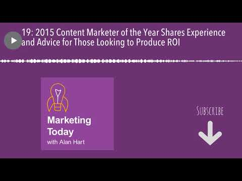 19: 2015 Content Marketer of the Year Shares Experience and Advice for Those Looking to Produce