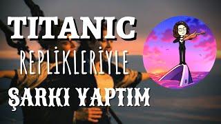REPLİKLERLE ŞARKI 1 (TITANIC)