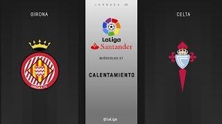 Calentamiento Girona vs Celta